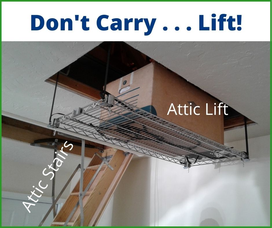 Don't Carry, Lift. Shows attic ladder and attic lift side-by-side.